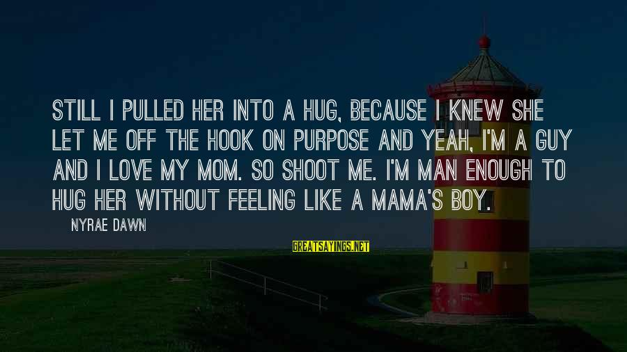 Love My Guy Sayings By Nyrae Dawn: Still I pulled her into a hug, because I knew she let me off the