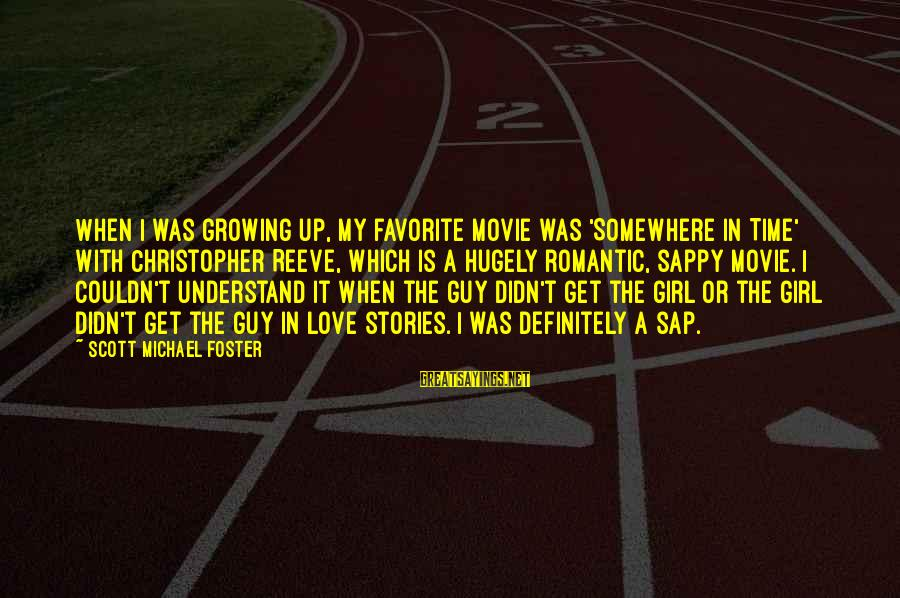 Love My Guy Sayings By Scott Michael Foster: When I was growing up, my favorite movie was 'Somewhere in Time' with Christopher Reeve,