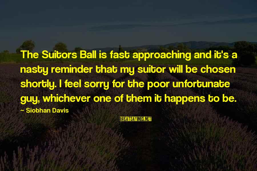 Love My Guy Sayings By Siobhan Davis: The Suitors Ball is fast approaching and it's a nasty reminder that my suitor will
