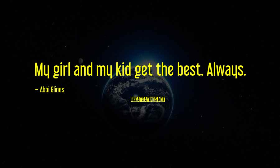 Love My Kid Sayings By Abbi Glines: My girl and my kid get the best. Always.