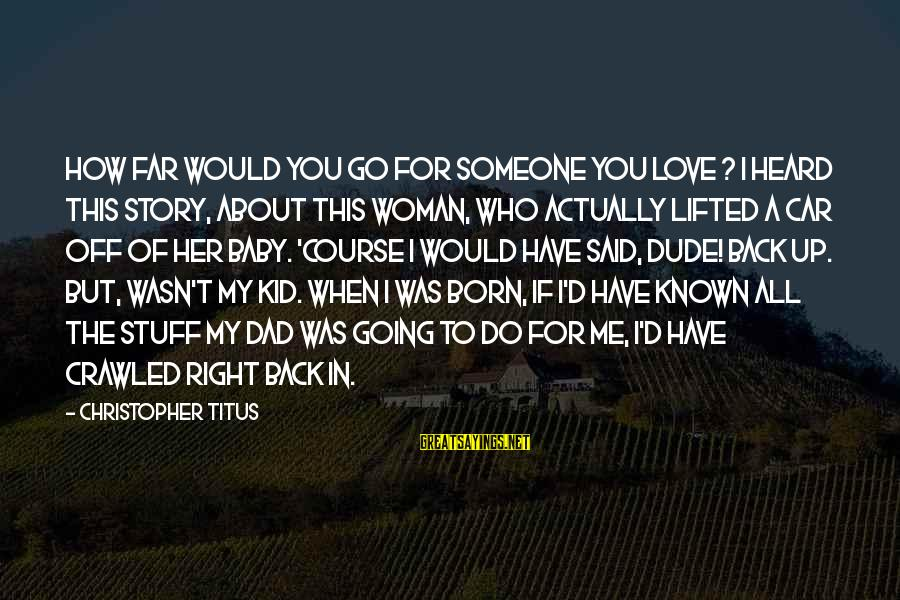 Love My Kid Sayings By Christopher Titus: How far would you go for someone you love ? I heard this story, about