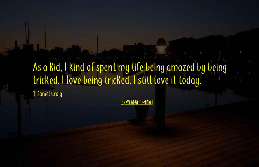 Love My Kid Sayings By Daniel Craig: As a kid, I kind of spent my life being amazed by being tricked. I