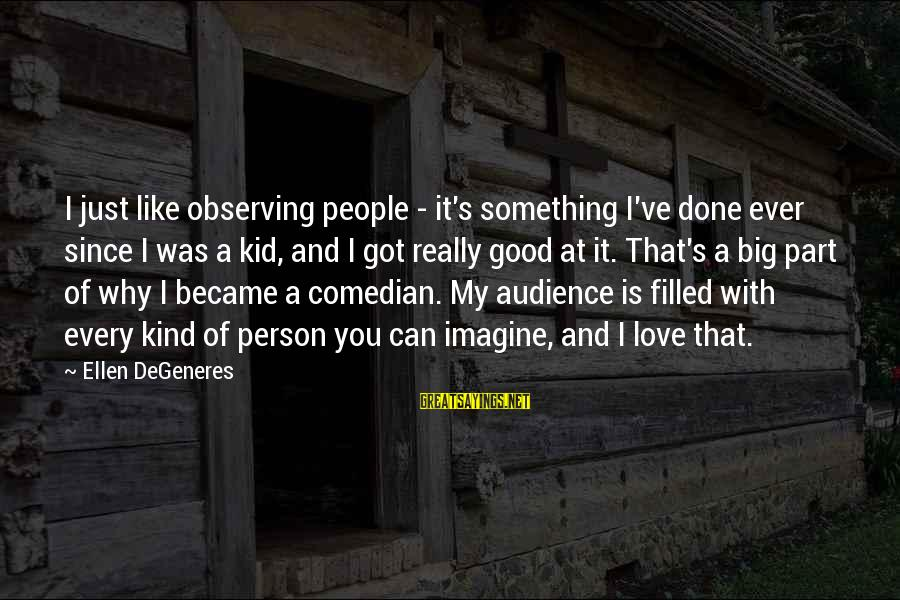 Love My Kid Sayings By Ellen DeGeneres: I just like observing people - it's something I've done ever since I was a