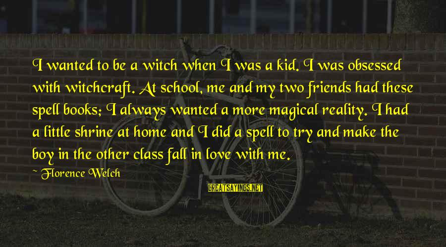 Love My Kid Sayings By Florence Welch: I wanted to be a witch when I was a kid. I was obsessed with