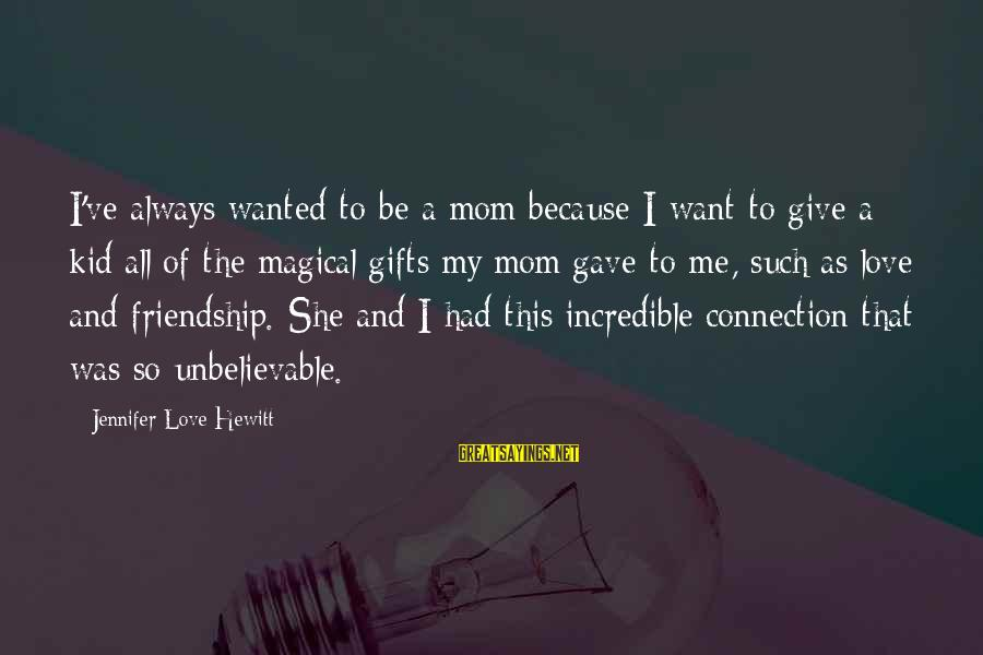 Love My Kid Sayings By Jennifer Love Hewitt: I've always wanted to be a mom because I want to give a kid all