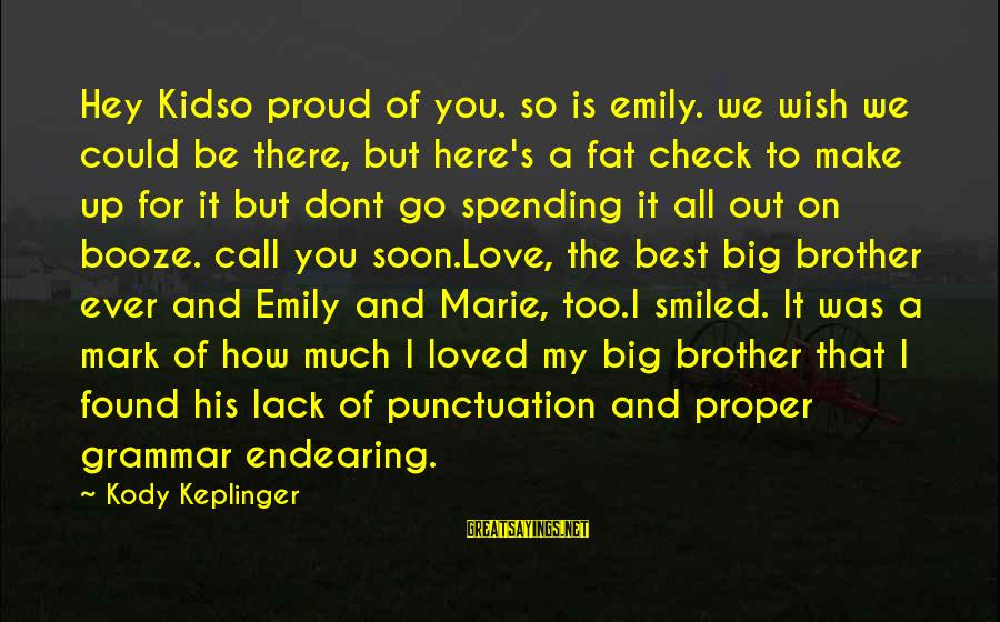 Love My Kid Sayings By Kody Keplinger: Hey Kidso proud of you. so is emily. we wish we could be there, but