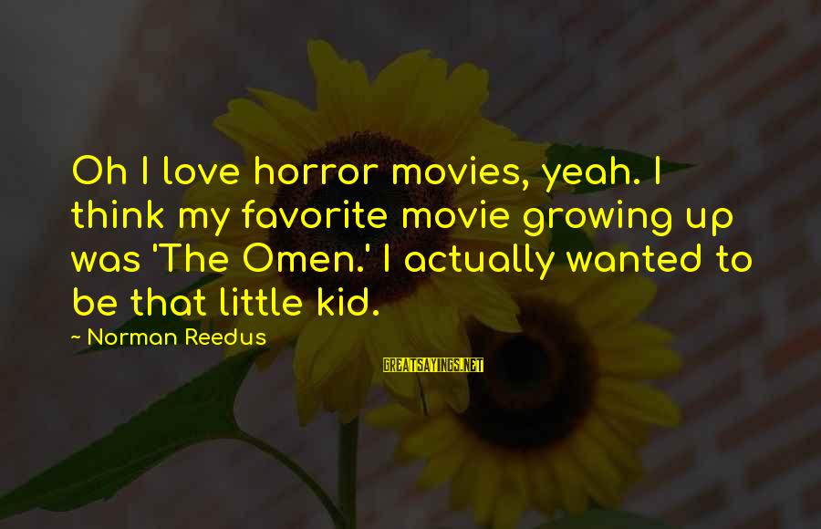 Love My Kid Sayings By Norman Reedus: Oh I love horror movies, yeah. I think my favorite movie growing up was 'The