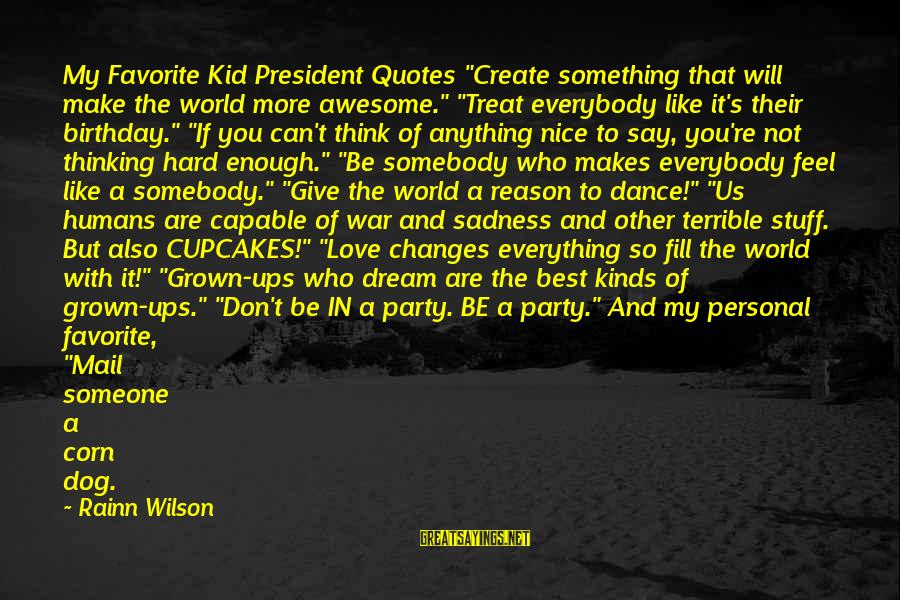 """Love My Kid Sayings By Rainn Wilson: My Favorite Kid President Quotes """"Create something that will make the world more awesome."""" """"Treat"""