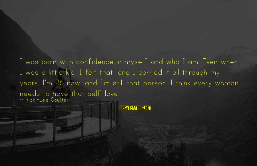 Love My Kid Sayings By Ricki-Lee Coulter: I was born with confidence in myself and who I am. Even when I was