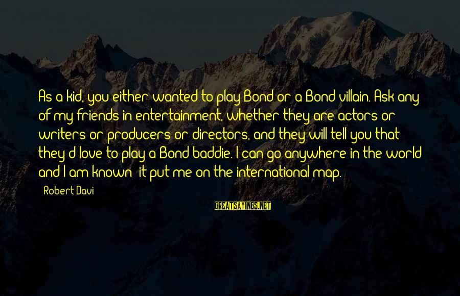 Love My Kid Sayings By Robert Davi: As a kid, you either wanted to play Bond or a Bond villain. Ask any