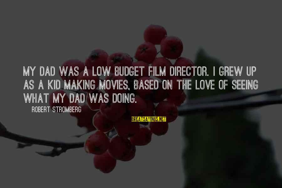 Love My Kid Sayings By Robert Stromberg: My dad was a low budget film director. I grew up as a kid making