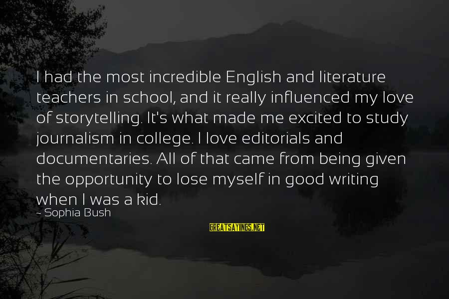 Love My Kid Sayings By Sophia Bush: I had the most incredible English and literature teachers in school, and it really influenced