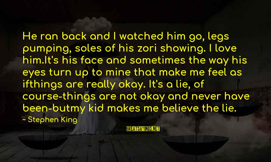 Love My Kid Sayings By Stephen King: He ran back and I watched him go, legs pumping, soles of his zori showing.