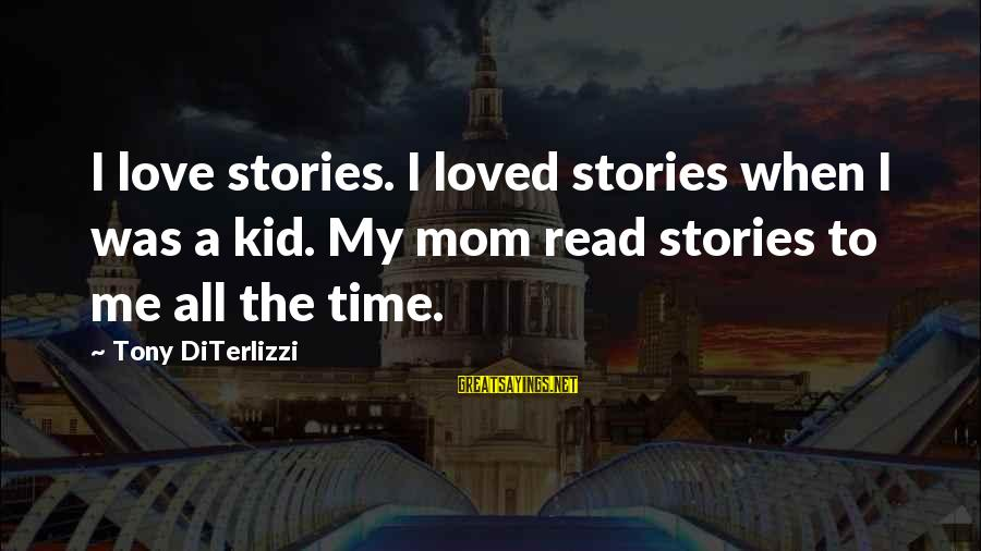 Love My Kid Sayings By Tony DiTerlizzi: I love stories. I loved stories when I was a kid. My mom read stories