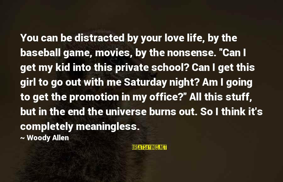 Love My Kid Sayings By Woody Allen: You can be distracted by your love life, by the baseball game, movies, by the