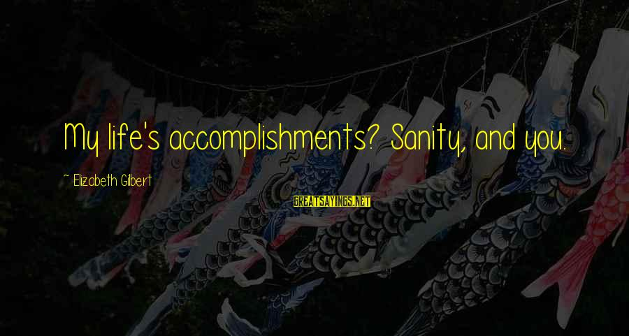 Love My Life Funny Sayings By Elizabeth Gilbert: My life's accomplishments? Sanity, and you.