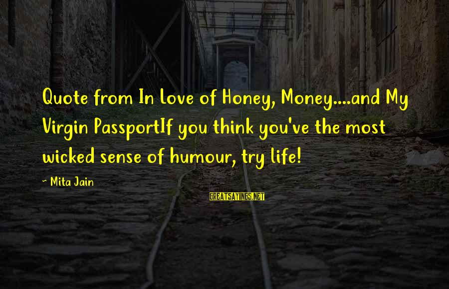 Love My Life Funny Sayings By Mita Jain: Quote from In Love of Honey, Money....and My Virgin PassportIf you think you've the most