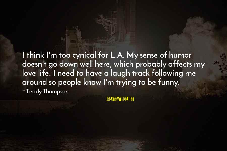 Love My Life Funny Sayings By Teddy Thompson: I think I'm too cynical for L.A. My sense of humor doesn't go down well