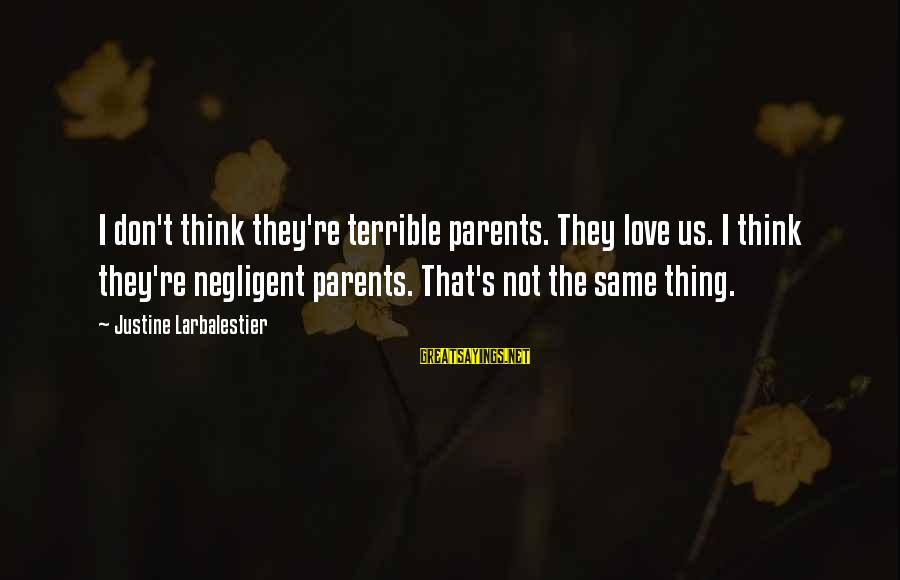 Love Negligence Sayings By Justine Larbalestier: I don't think they're terrible parents. They love us. I think they're negligent parents. That's