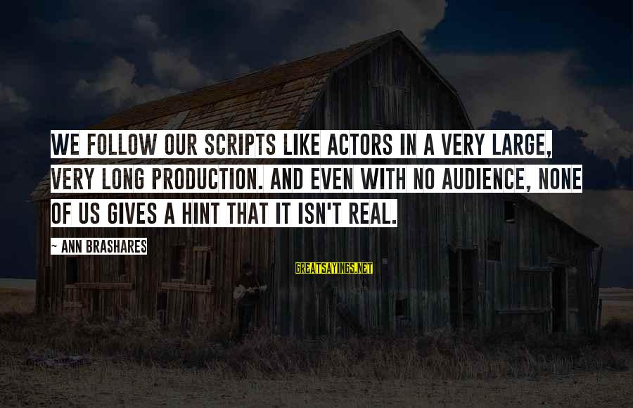 Love None Sayings By Ann Brashares: We follow our scripts like actors in a very large, very long production. And even