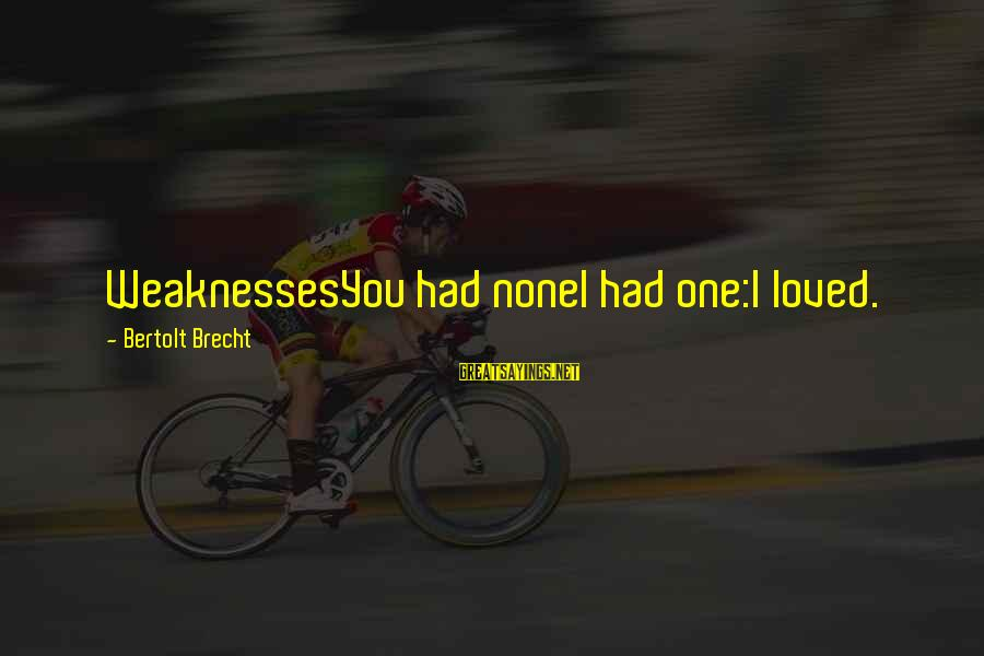 Love None Sayings By Bertolt Brecht: WeaknessesYou had noneI had one:I loved.