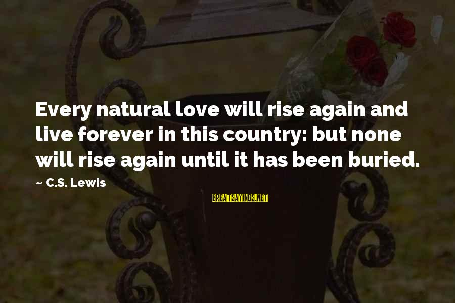 Love None Sayings By C.S. Lewis: Every natural love will rise again and live forever in this country: but none will