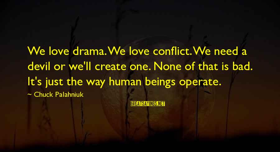 Love None Sayings By Chuck Palahniuk: We love drama. We love conflict. We need a devil or we'll create one. None