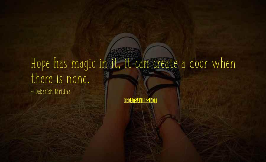 Love None Sayings By Debasish Mridha: Hope has magic in it, it can create a door when there is none.