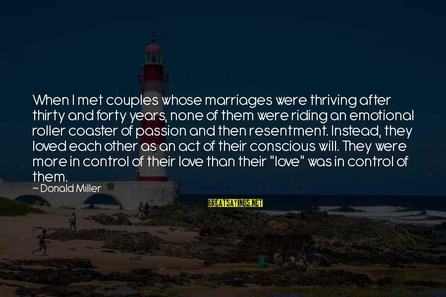 Love None Sayings By Donald Miller: When I met couples whose marriages were thriving after thirty and forty years, none of
