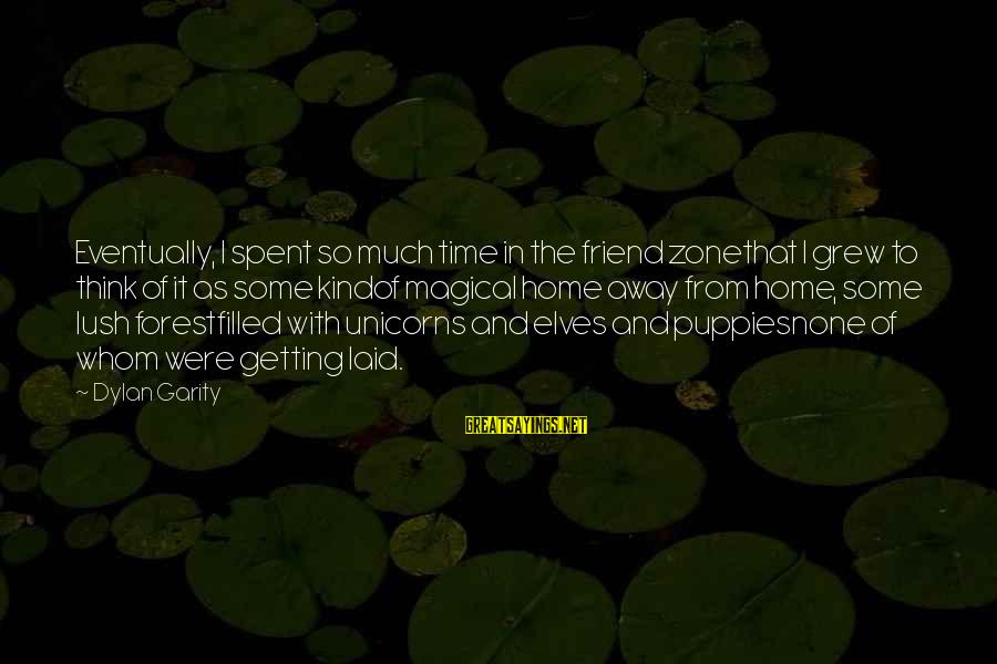 Love None Sayings By Dylan Garity: Eventually, I spent so much time in the friend zonethat I grew to think of
