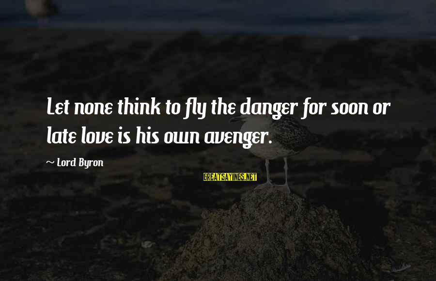 Love None Sayings By Lord Byron: Let none think to fly the danger for soon or late love is his own