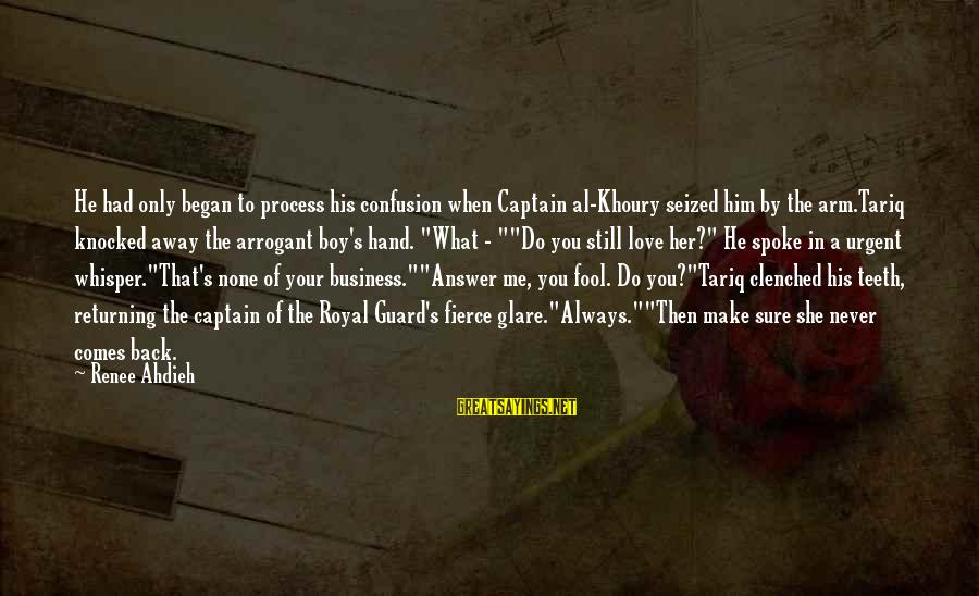 Love None Sayings By Renee Ahdieh: He had only began to process his confusion when Captain al-Khoury seized him by the