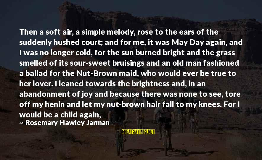 Love None Sayings By Rosemary Hawley Jarman: Then a soft air, a simple melody, rose to the ears of the suddenly hushed