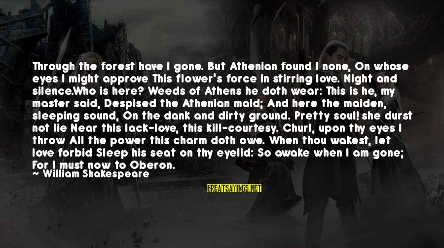 Love None Sayings By William Shakespeare: Through the forest have I gone. But Athenian found I none, On whose eyes I