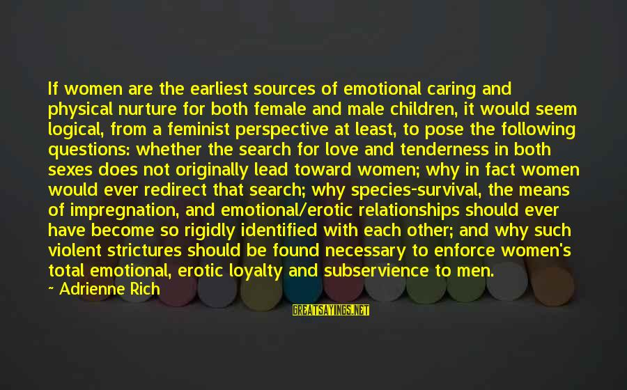 Love Not Physical Sayings By Adrienne Rich: If women are the earliest sources of emotional caring and physical nurture for both female