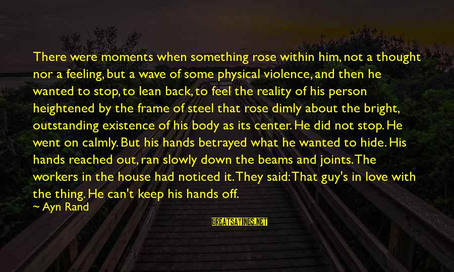 Love Not Physical Sayings By Ayn Rand: There were moments when something rose within him, not a thought nor a feeling, but