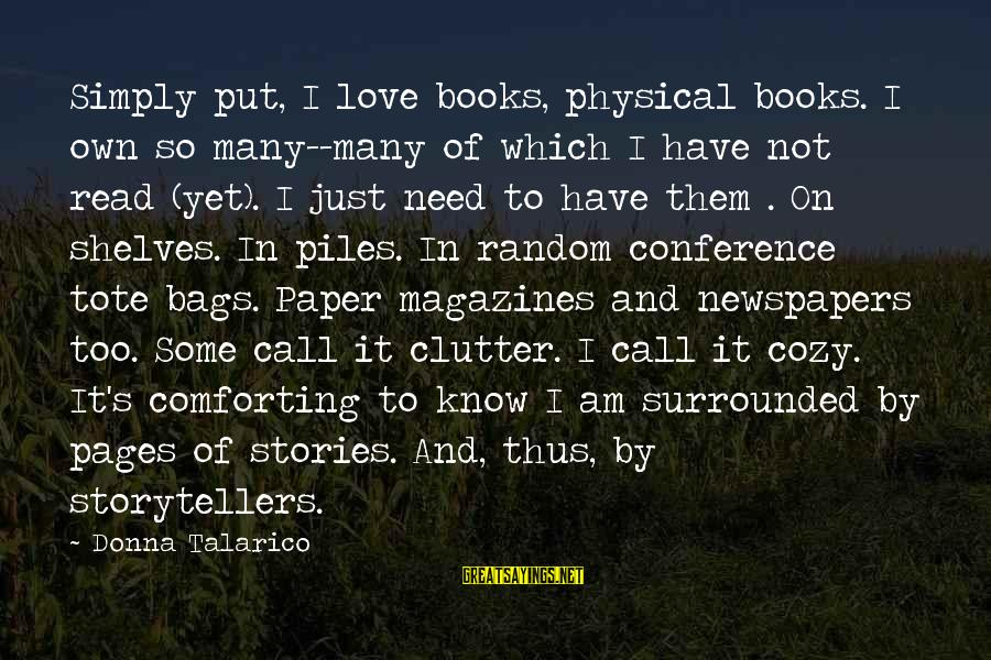 Love Not Physical Sayings By Donna Talarico: Simply put, I love books, physical books. I own so many--many of which I have