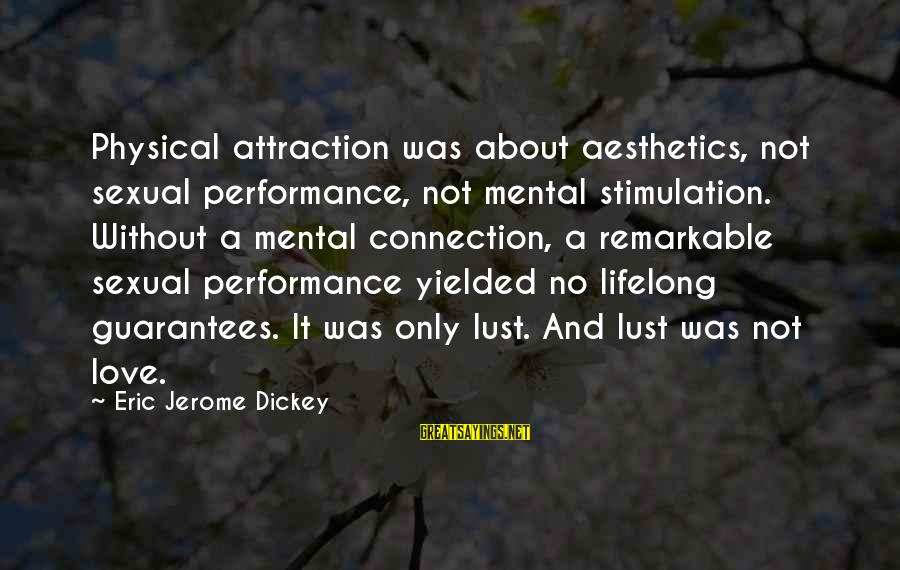 Love Not Physical Sayings By Eric Jerome Dickey: Physical attraction was about aesthetics, not sexual performance, not mental stimulation. Without a mental connection,