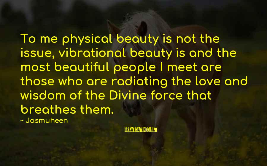 Love Not Physical Sayings By Jasmuheen: To me physical beauty is not the issue, vibrational beauty is and the most beautiful