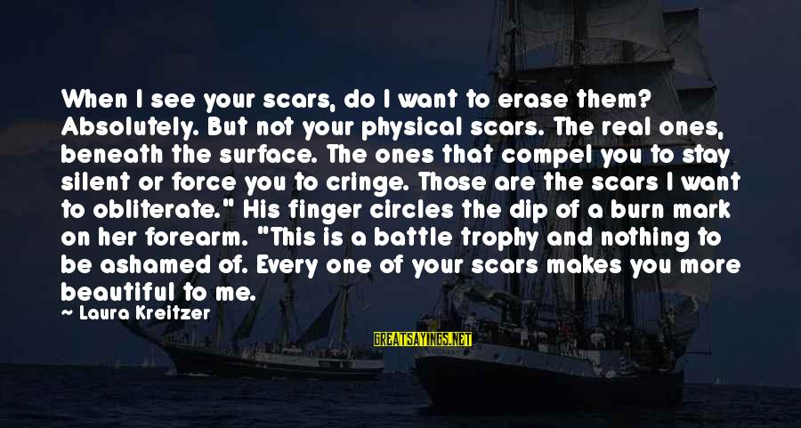 Love Not Physical Sayings By Laura Kreitzer: When I see your scars, do I want to erase them? Absolutely. But not your