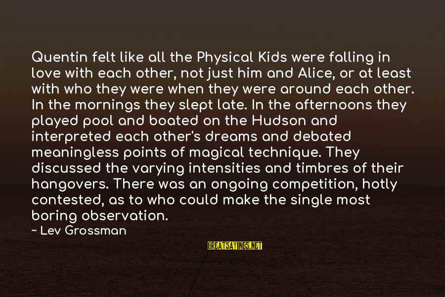 Love Not Physical Sayings By Lev Grossman: Quentin felt like all the Physical Kids were falling in love with each other, not