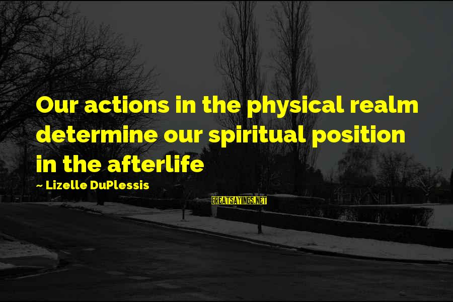 Love Not Physical Sayings By Lizelle DuPlessis: Our actions in the physical realm determine our spiritual position in the afterlife