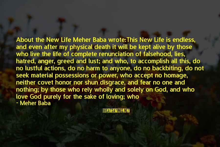 Love Not Physical Sayings By Meher Baba: About the New Life Meher Baba wrote:This New Life is endless, and even after my