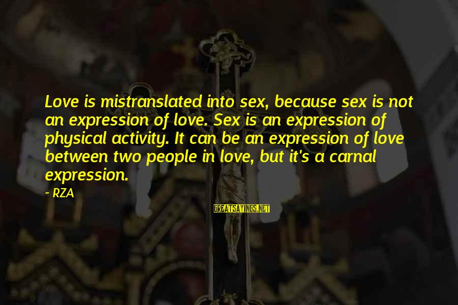 Love Not Physical Sayings By RZA: Love is mistranslated into sex, because sex is not an expression of love. Sex is