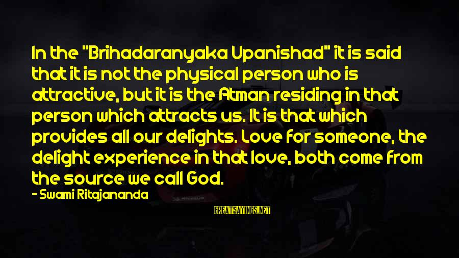 """Love Not Physical Sayings By Swami Ritajananda: In the """"Brihadaranyaka Upanishad"""" it is said that it is not the physical person who"""