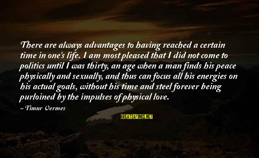 Love Not Physical Sayings By Timur Vermes: There are always advantages to having reached a certain time in one's life. I am