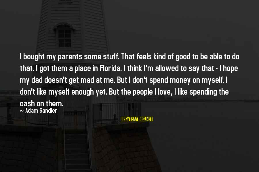 Love Of Parents Sayings By Adam Sandler: I bought my parents some stuff. That feels kind of good to be able to