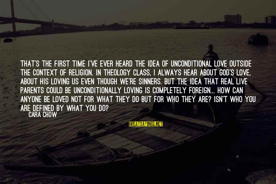 Love Of Parents Sayings By Cara Chow: That's the first time I've ever heard the idea of unconditional love outside the context