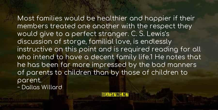 Love Of Parents Sayings By Dallas Willard: Most families would be healthier and happier if their members treated one another with the