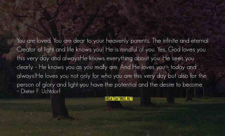 Love Of Parents Sayings By Dieter F. Uchtdorf: You are loved. You are dear to your heavenly parents. The infinite and eternal Creator